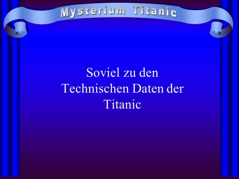 Soviel zu den Technischen Daten der Titanic