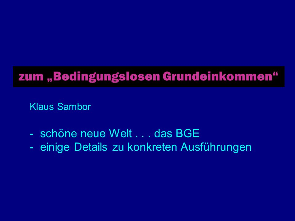 zum Bedingungslosen Grundeinkommen Klaus Sambor - schöne neue Welt...