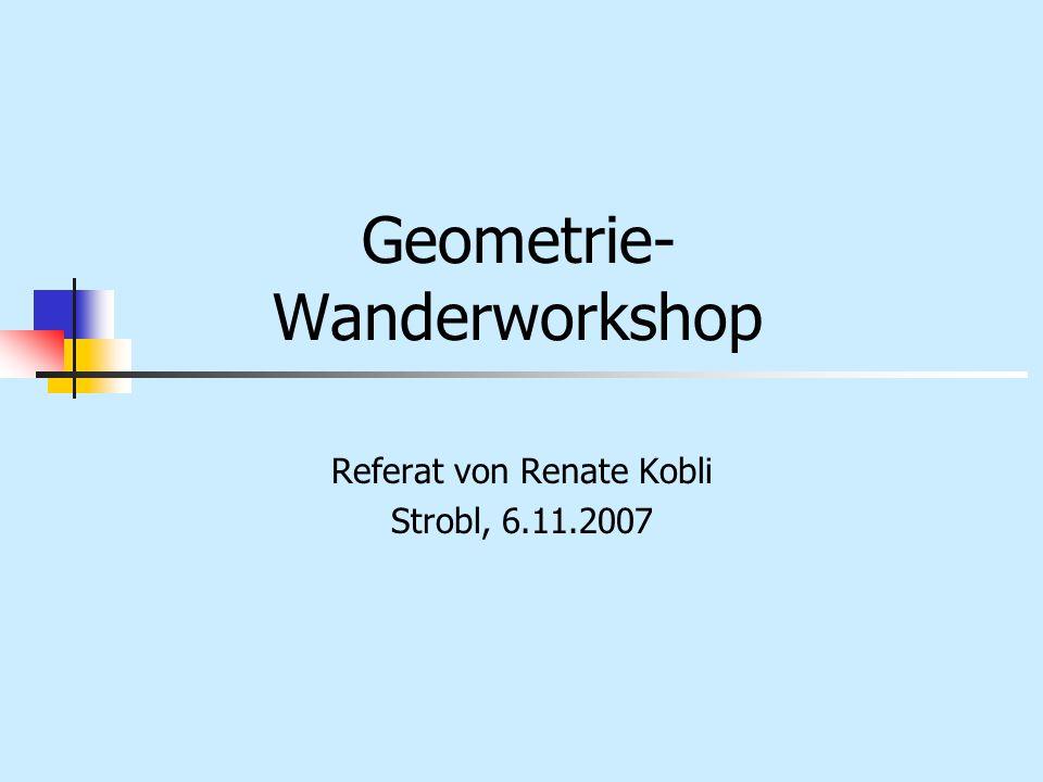 Geometrie- Wanderworkshop Referat von Renate Kobli Strobl, 6.11.2007