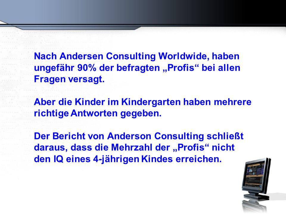 Nach Andersen Consulting Worldwide, haben ungefähr 90% der befragten Profis bei allen Fragen versagt.