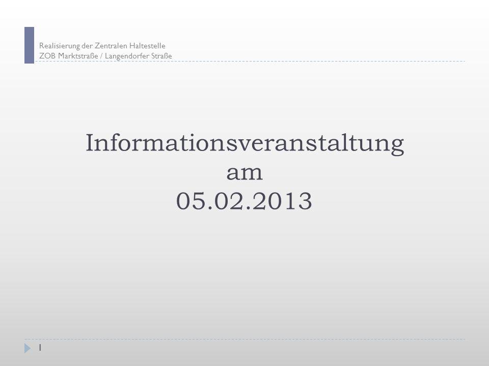 Realisierung der Zentralen Haltestelle ZOB Marktstraße / Langendorfer Straße 1 Informationsveranstaltung am 05.02.2013
