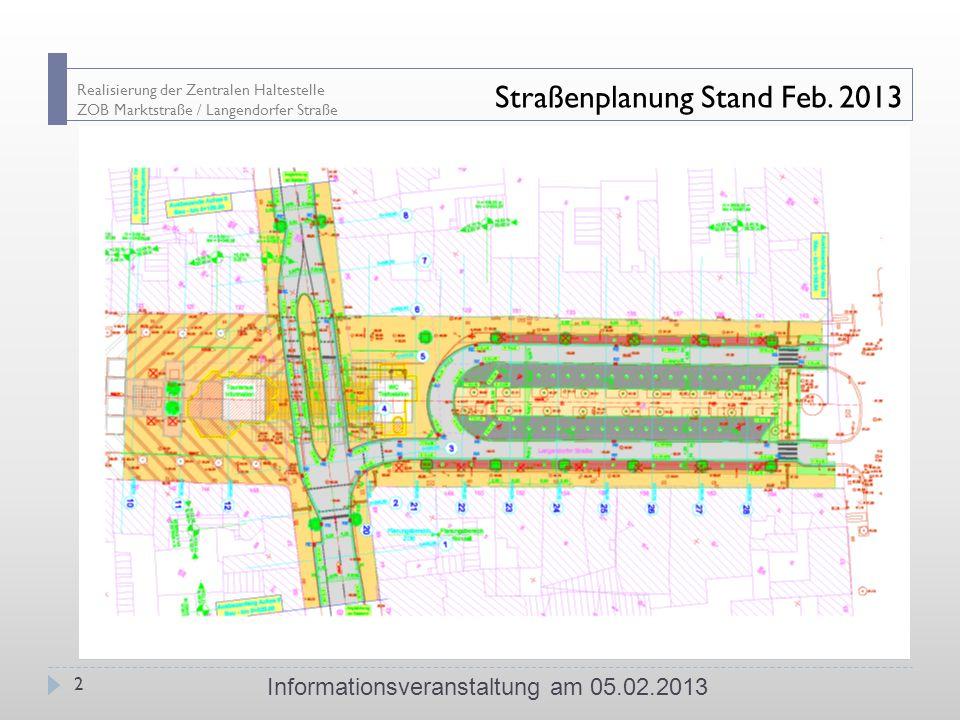 Realisierung der Zentralen Haltestelle ZOB Marktstraße / Langendorfer Straße Straßenplanung Stand Feb. 2013 Informationsveranstaltung am 05.02.2013 2
