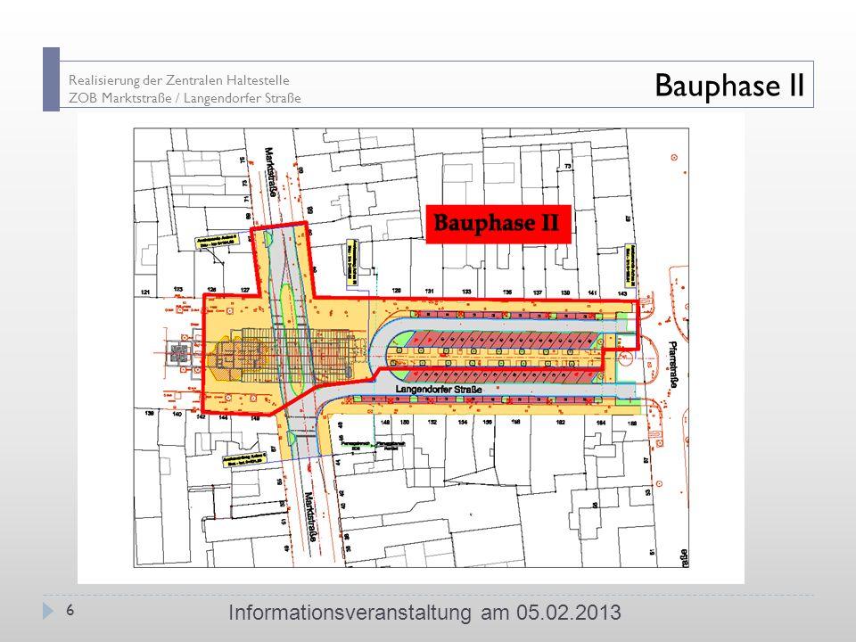 Realisierung der Zentralen Haltestelle ZOB Marktstraße / Langendorfer Straße Bauphase II Informationsveranstaltung am 05.02.2013 6