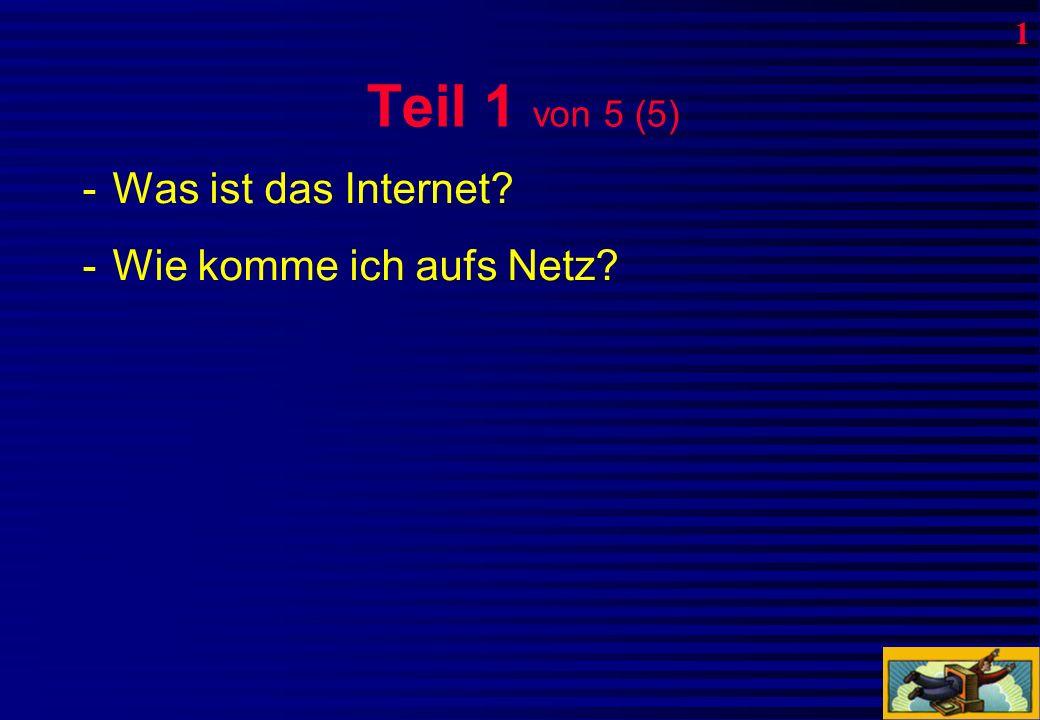 Teil 1 von 5 (5) -W-Was ist das Internet? -W-Wie komme ich aufs Netz? 1