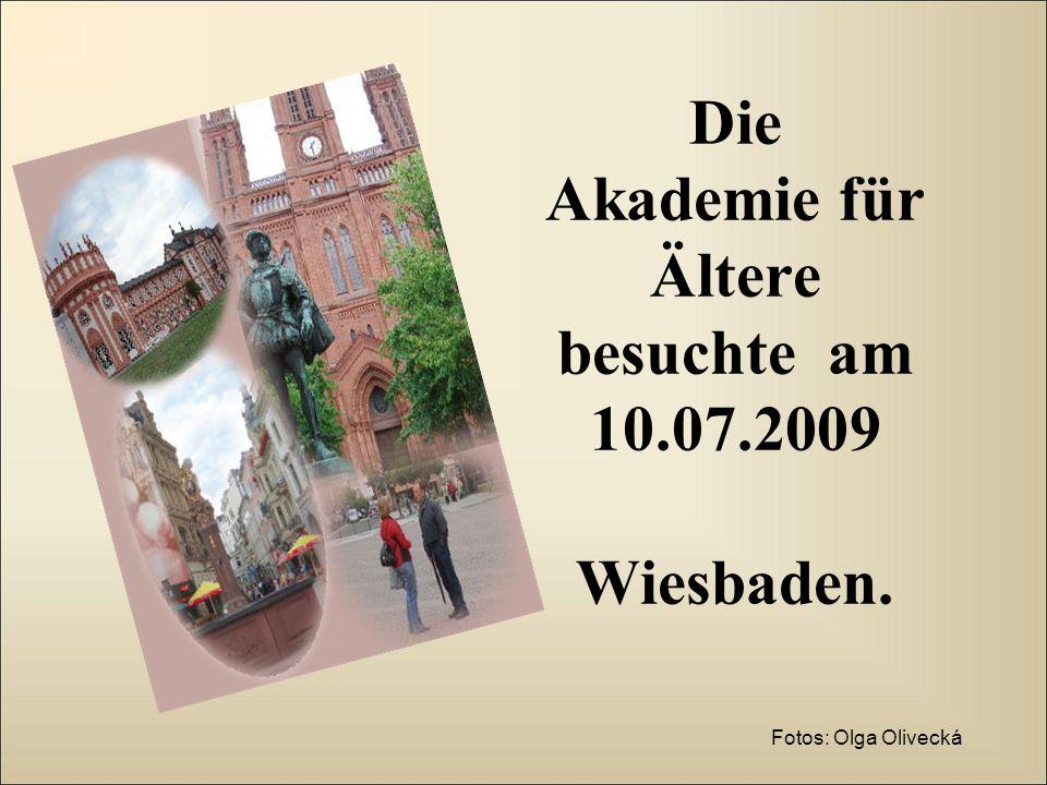 Die Akademie für Ältere besuchte am 10.07.2009 Wiesbaden. Fotos: Olga Olivecká