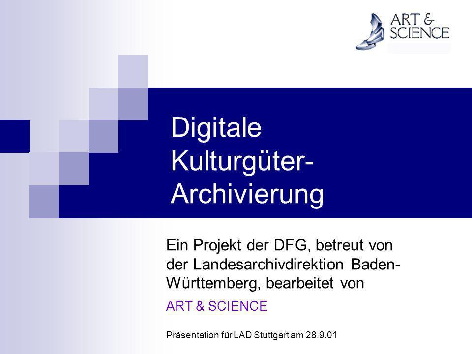 Digitale Kulturgüter- Archivierung Ein Projekt der DFG, betreut von der Landesarchivdirektion Baden- Württemberg, bearbeitet von ART & SCIENCE Präsent