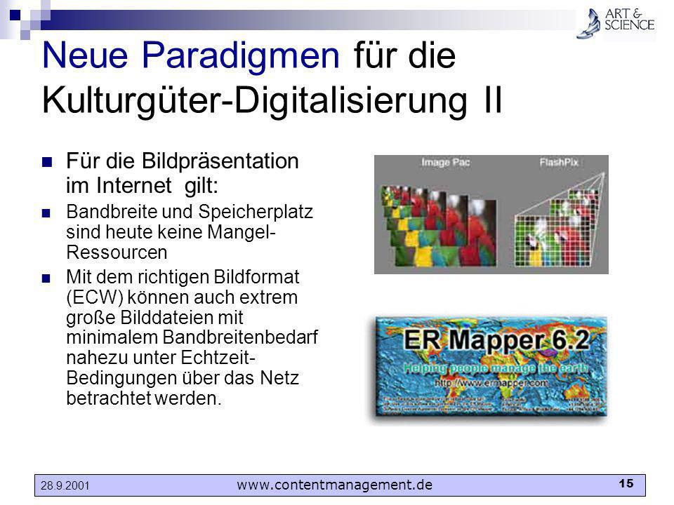 www.contentmanagement.de 15 28.9.2001 Neue Paradigmen für die Kulturgüter-Digitalisierung II Für die Bildpräsentation im Internet gilt: Bandbreite und