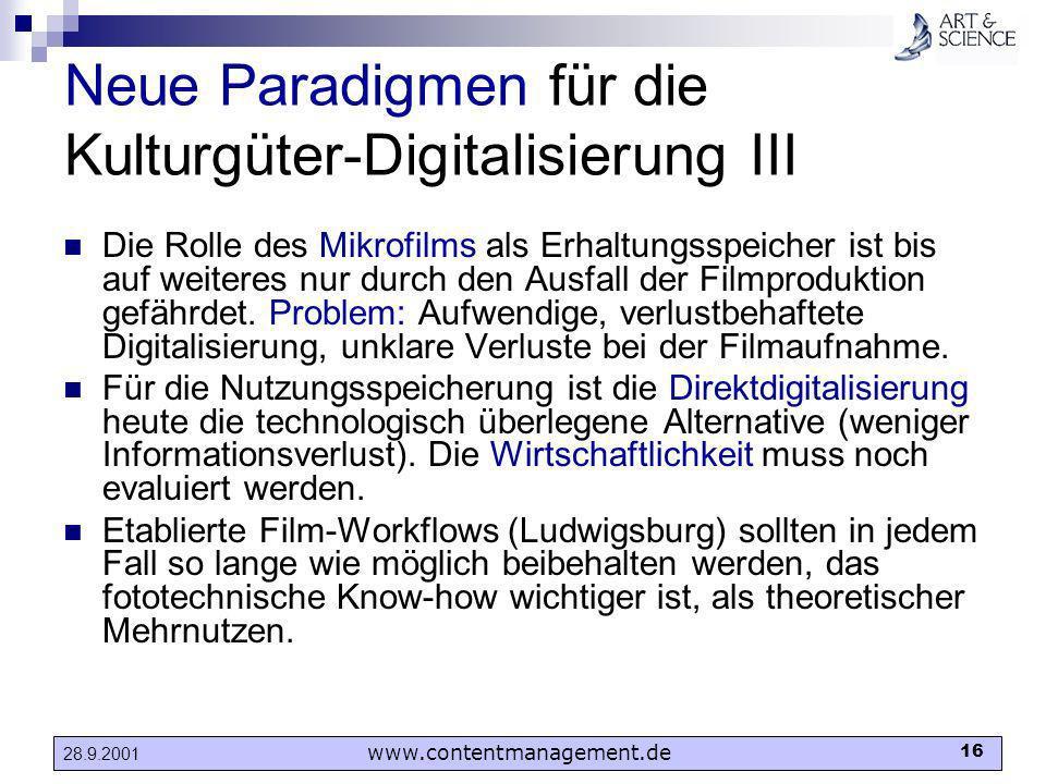 www.contentmanagement.de 16 28.9.2001 Neue Paradigmen für die Kulturgüter-Digitalisierung III Die Rolle des Mikrofilms als Erhaltungsspeicher ist bis