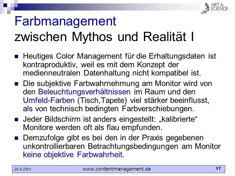 www.contentmanagement.de 17 28.9.2001 Farbmanagement zwischen Mythos und Realität I Heutiges Color Management für die Erhaltungsdaten ist kontraproduk