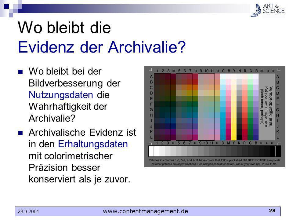 www.contentmanagement.de 28 28.9.2001 Wo bleibt die Evidenz der Archivalie? Wo bleibt bei der Bildverbesserung der Nutzungsdaten die Wahrhaftigkeit de