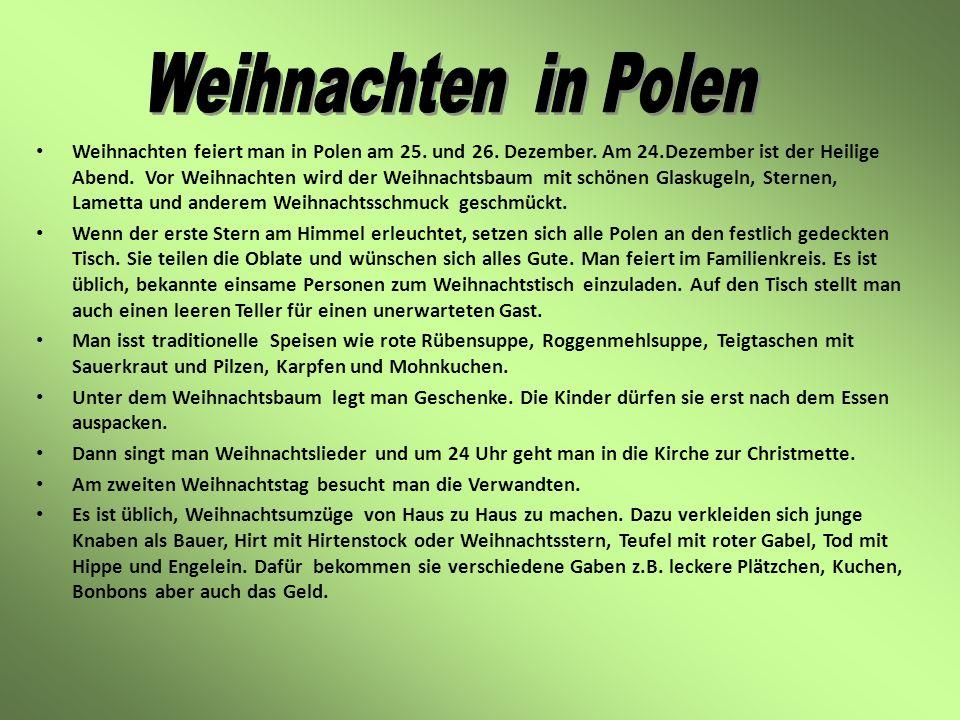 Weihnachten feiert man in Polen am 25. und 26. Dezember. Am 24.Dezember ist der Heilige Abend. Vor Weihnachten wird der Weihnachtsbaum mit schönen Gla