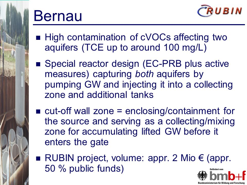 Bernau High contamination of cVOCs affecting two aquifers (TCE up to around 100 mg/L) Special reactor design (EC-PRB plus active measures) capturing b