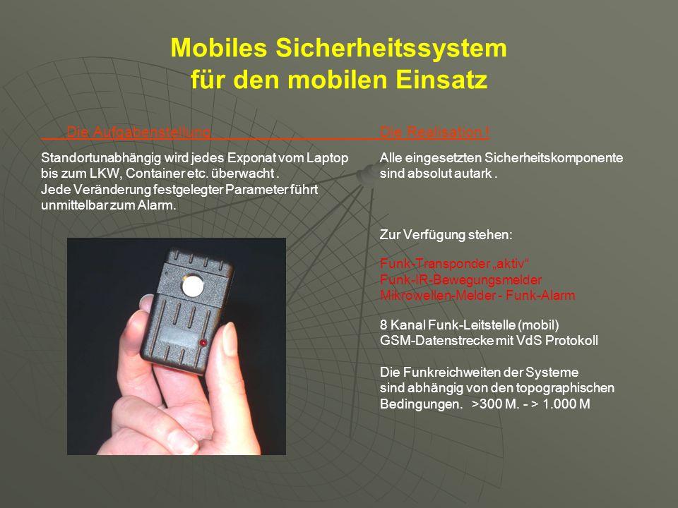 Mobiles Sicherheitssystem für den mobilen Einsatz Die AufgabenstellungDie Realisation ! Standortunabhängig wird jedes Exponat vom Laptop Alle eingeset