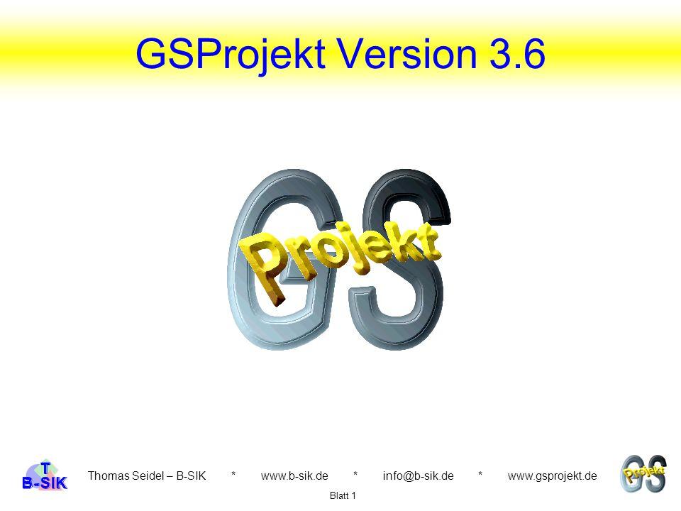 Thomas Seidel – B-SIK * www.b-sik.de * info@b-sik.de * www.gsprojekt.de Informationen zum Programm Demonstration GSProjekt Selbständige Übungen zu den Modulen Ablauf der Schulung Blatt 2 GSProjekt Version 3.6