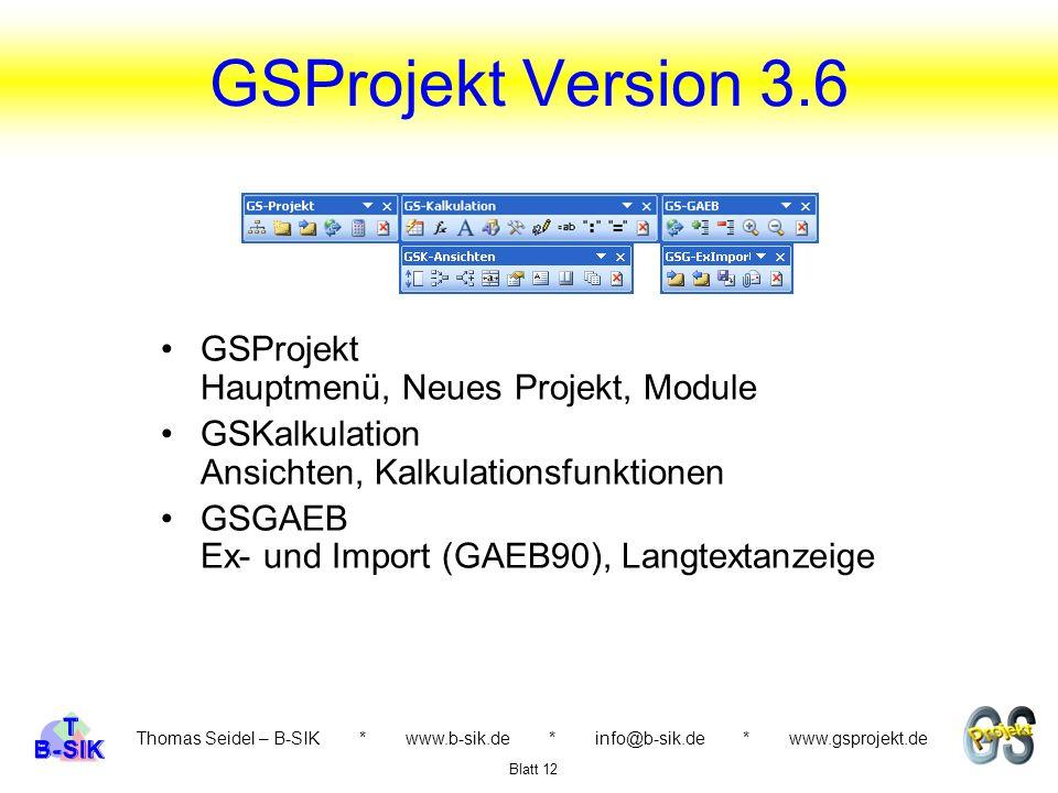 Thomas Seidel – B-SIK * www.b-sik.de * info@b-sik.de * www.gsprojekt.de GSProjekt Hauptmenü, Neues Projekt, Module GSKalkulation Ansichten, Kalkulatio