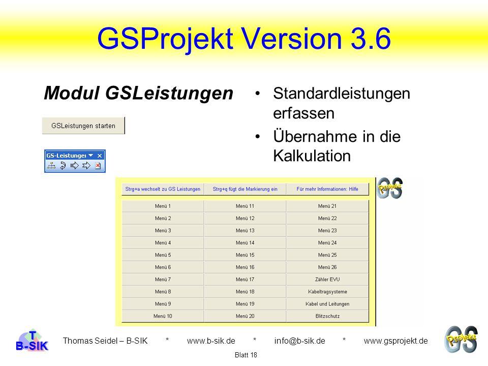 GSProjekt Version 3.6 Thomas Seidel – B-SIK * www.b-sik.de * info@b-sik.de * www.gsprojekt.de Standardleistungen erfassen Übernahme in die Kalkulation Blatt 18 Modul GSLeistungen