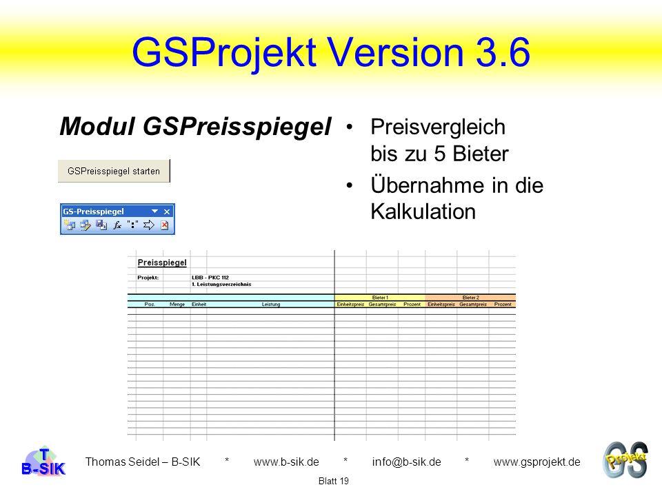 GSProjekt Version 3.6 Thomas Seidel – B-SIK * www.b-sik.de * info@b-sik.de * www.gsprojekt.de Preisvergleich bis zu 5 Bieter Übernahme in die Kalkulat
