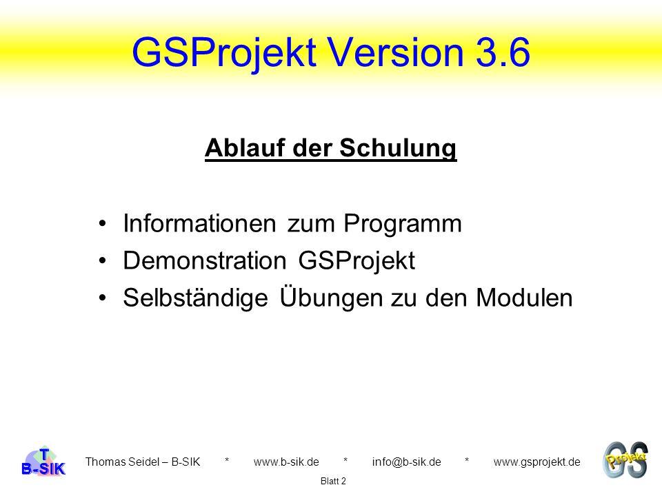 Thomas Seidel – B-SIK * www.b-sik.de * info@b-sik.de * www.gsprojekt.de Informationen zum Programm Demonstration GSProjekt Selbständige Übungen zu den