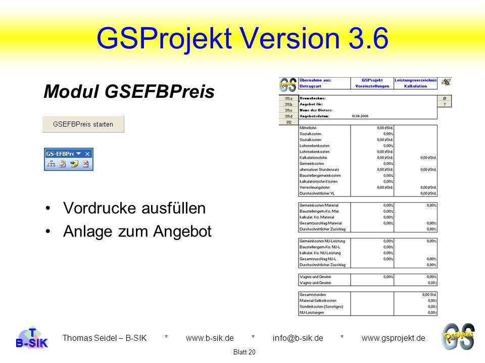 GSProjekt Version 3.6 Thomas Seidel – B-SIK * www.b-sik.de * info@b-sik.de * www.gsprojekt.de Vordrucke ausfüllen Anlage zum Angebot Blatt 20 Modul GSEFBPreis