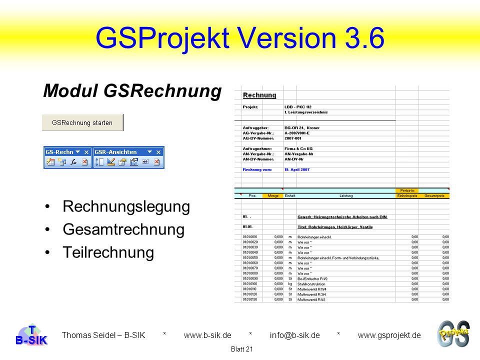 GSProjekt Version 3.6 Thomas Seidel – B-SIK * www.b-sik.de * info@b-sik.de * www.gsprojekt.de Rechnungslegung Gesamtrechnung Teilrechnung Blatt 21 Modul GSRechnung