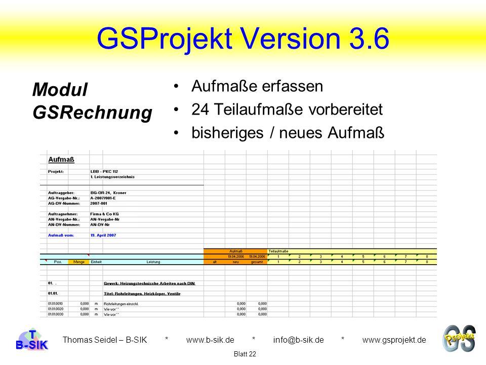 GSProjekt Version 3.6 Thomas Seidel – B-SIK * www.b-sik.de * info@b-sik.de * www.gsprojekt.de Aufmaße erfassen 24 Teilaufmaße vorbereitet bisheriges /