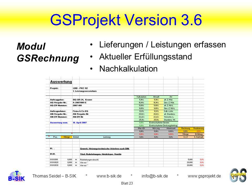 GSProjekt Version 3.6 Thomas Seidel – B-SIK * www.b-sik.de * info@b-sik.de * www.gsprojekt.de Lieferungen / Leistungen erfassen Aktueller Erfüllungsstand Nachkalkulation Blatt 23 Modul GSRechnung