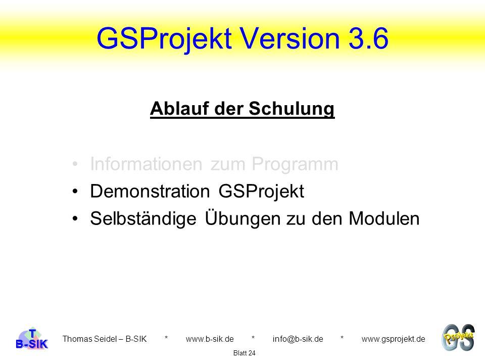 Thomas Seidel – B-SIK * www.b-sik.de * info@b-sik.de * www.gsprojekt.de Blatt 24 GSProjekt Version 3.6 Informationen zum Programm Demonstration GSProj