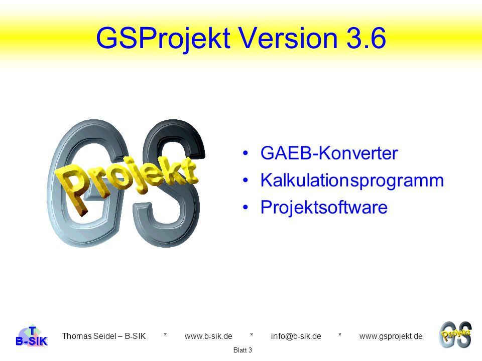 GAEB-Konverter Kalkulationsprogramm Projektsoftware Thomas Seidel – B-SIK * www.b-sik.de * info@b-sik.de * www.gsprojekt.de Blatt 3 GSProjekt Version