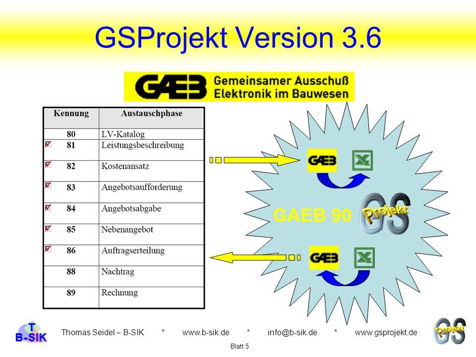 GSProjekt Version 3.6 Thomas Seidel – B-SIK * www.b-sik.de * info@b-sik.de * www.gsprojekt.de Blatt 5 GAEB 90