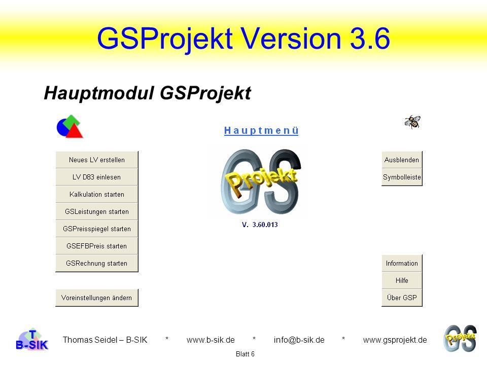 Thomas Seidel – B-SIK * www.b-sik.de * info@b-sik.de * www.gsprojekt.de Stammdaten des Benutzers erfassen Einstellungen des Programms Angaben für die Projekt- dokumente Voreinstellungen für die Kalkulation Vergleichsbasis für die Nachkalkulation Blatt 7 GSProjekt Version 3.6