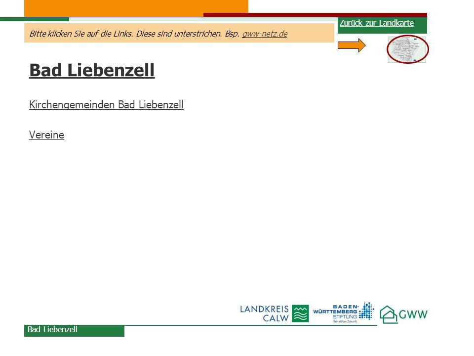 Bitte klicken Sie auf die Links. Diese sind unterstrichen. Bsp. gww-netz.degww-netz.de Bad Liebenzell Kirchengemeinden Bad Liebenzell Vereine Bad Lieb