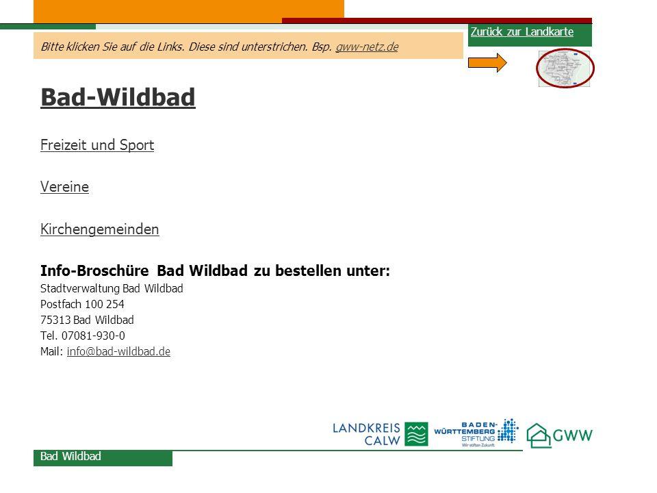 Bitte klicken Sie auf die Links. Diese sind unterstrichen. Bsp. gww-netz.degww-netz.de Bad-Wildbad Freizeit und Sport Vereine Kirchengemeinden Info-Br