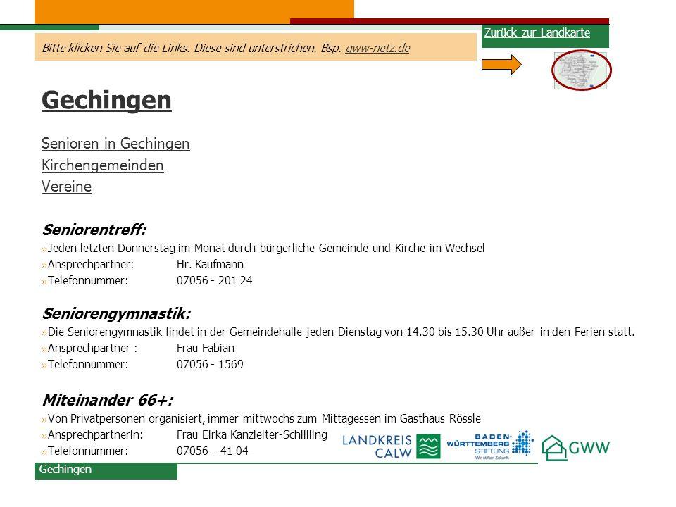 Bitte klicken Sie auf die Links. Diese sind unterstrichen. Bsp. gww-netz.degww-netz.de Gechingen Senioren in Gechingen Kirchengemeinden Vereine Senior