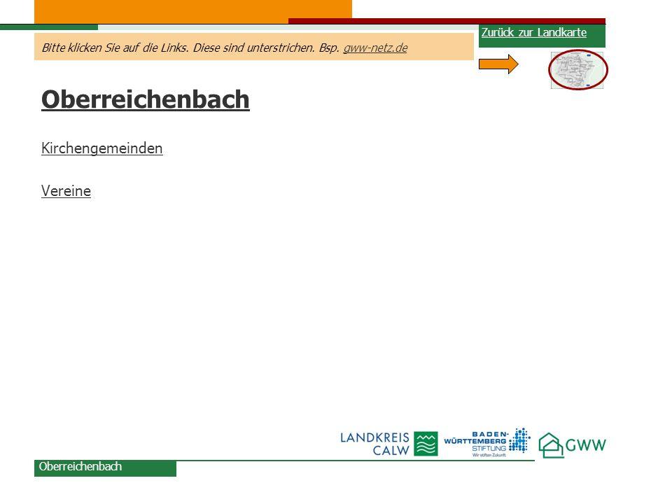 Bitte klicken Sie auf die Links. Diese sind unterstrichen. Bsp. gww-netz.degww-netz.de Oberreichenbach Kirchengemeinden Vereine Oberreichenbach Zurück