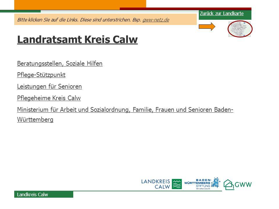 Bitte klicken Sie auf die Links. Diese sind unterstrichen. Bsp. gww-netz.degww-netz.de Landratsamt Kreis Calw Beratungsstellen, Soziale Hilfen Pflege-
