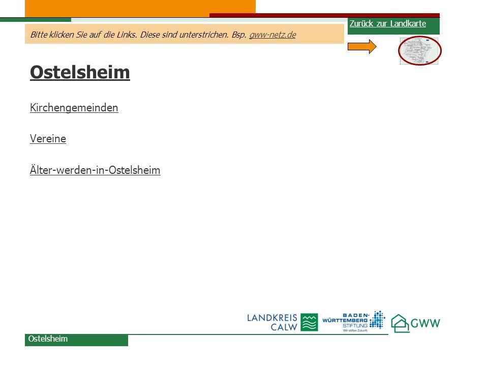 Bitte klicken Sie auf die Links. Diese sind unterstrichen. Bsp. gww-netz.degww-netz.de Ostelsheim Kirchengemeinden Vereine Älter-werden-in-Ostelsheim