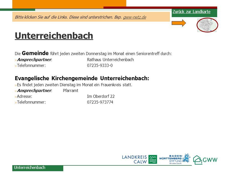 Bitte klicken Sie auf die Links. Diese sind unterstrichen. Bsp. gww-netz.degww-netz.de Unterreichenbach Die Gemeinde führt jeden zweiten Donnerstag im