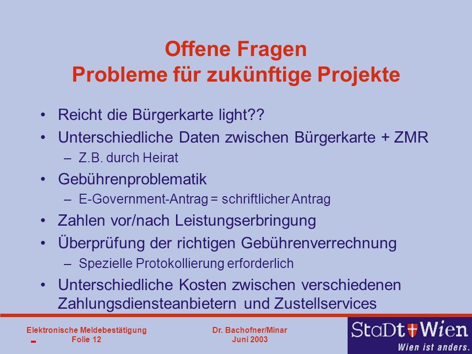 Dr. Bachofner/Minar Juni 2003 Elektronische Meldebestätigung Folie 12 Offene Fragen Probleme für zukünftige Projekte Reicht die Bürgerkarte light?? Un
