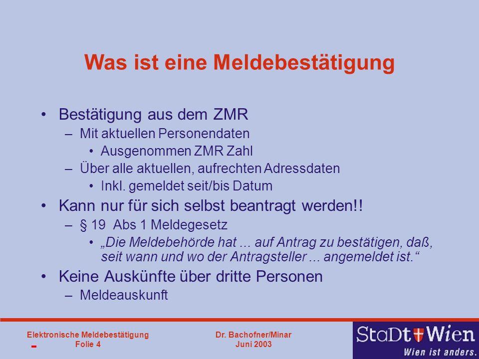 Dr. Bachofner/Minar Juni 2003 Elektronische Meldebestätigung Folie 4 Was ist eine Meldebestätigung Bestätigung aus dem ZMR –Mit aktuellen Personendate