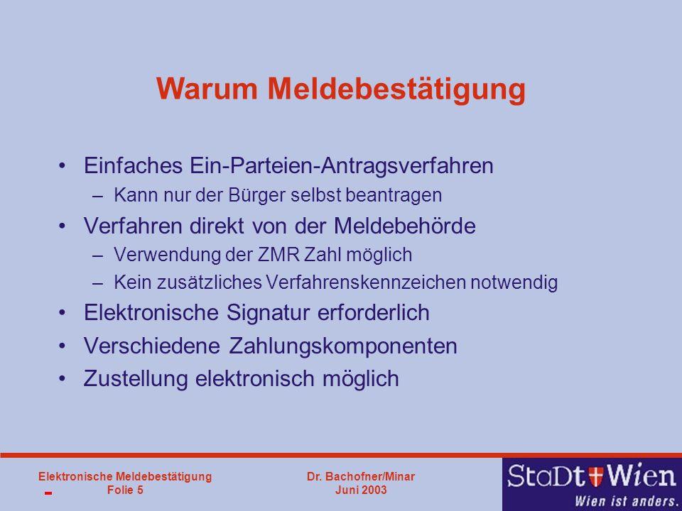 Dr. Bachofner/Minar Juni 2003 Elektronische Meldebestätigung Folie 5 Warum Meldebestätigung Einfaches Ein-Parteien-Antragsverfahren –Kann nur der Bürg