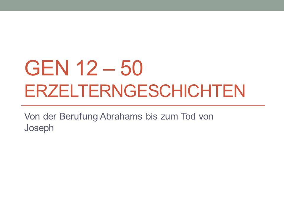 GEN 12 – 50 ERZELTERNGESCHICHTEN Von der Berufung Abrahams bis zum Tod von Joseph