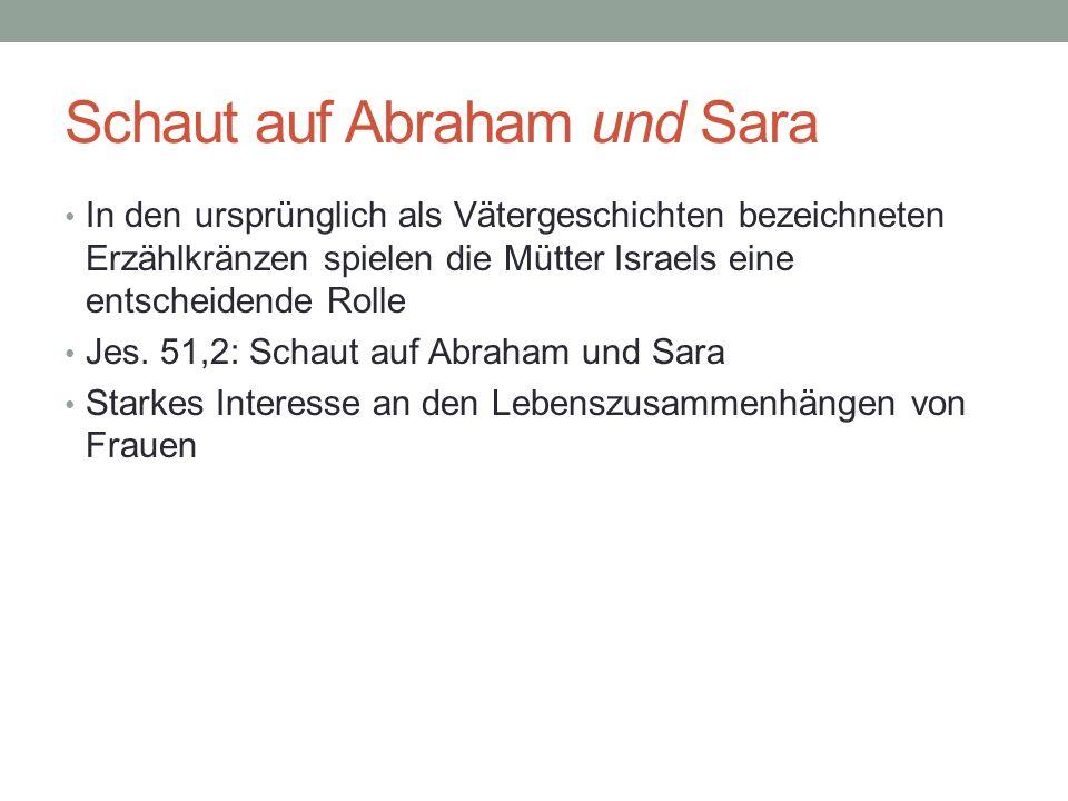 Schaut auf Abraham und Sara In den ursprünglich als Vätergeschichten bezeichneten Erzählkränzen spielen die Mütter Israels eine entscheidende Rolle Je