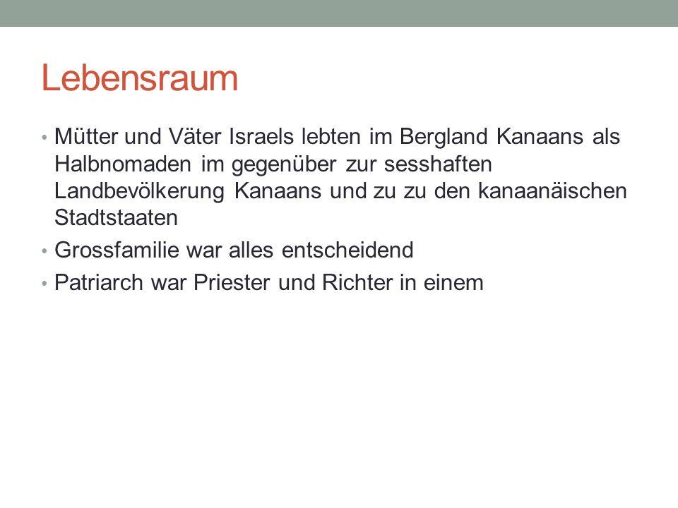 Lebensraum Mütter und Väter Israels lebten im Bergland Kanaans als Halbnomaden im gegenüber zur sesshaften Landbevölkerung Kanaans und zu zu den kanaa