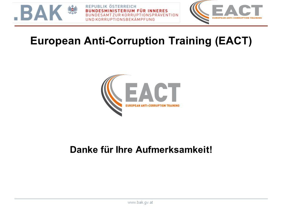 www.bak.gv.at European Anti-Corruption Training (EACT) Danke für Ihre Aufmerksamkeit!