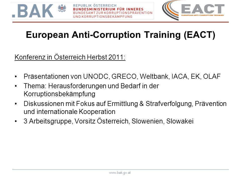 www.bak.gv.at European Anti-Corruption Training (EACT) EPE - EUROPOL Plattform for Experts: sichere Internetplattform exklusive Verwendung Vorbereitungen der Arbeitsgruppentreffen kontinuierlicher Austausch von Informationen Fortschritte während der Arbeitsgruppentreffen aktive Kommunikation von bis zu 60 Grundlage für weitere Zusammenarbeit