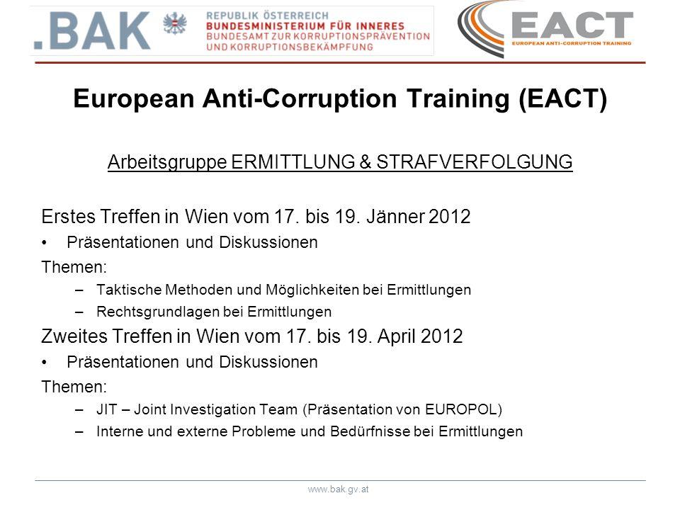 www.bak.gv.at European Anti-Corruption Training (EACT) Arbeitsgruppe PRÄVENTION Erstes Treffen in Ljubljana vom 26.