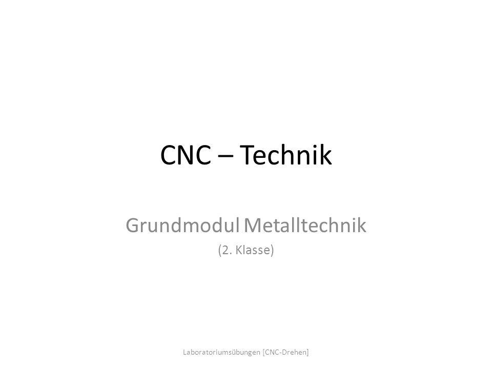 CNC – Technik Grundmodul Metalltechnik (2. Klasse) Laboratoriumsübungen [CNC-Drehen]