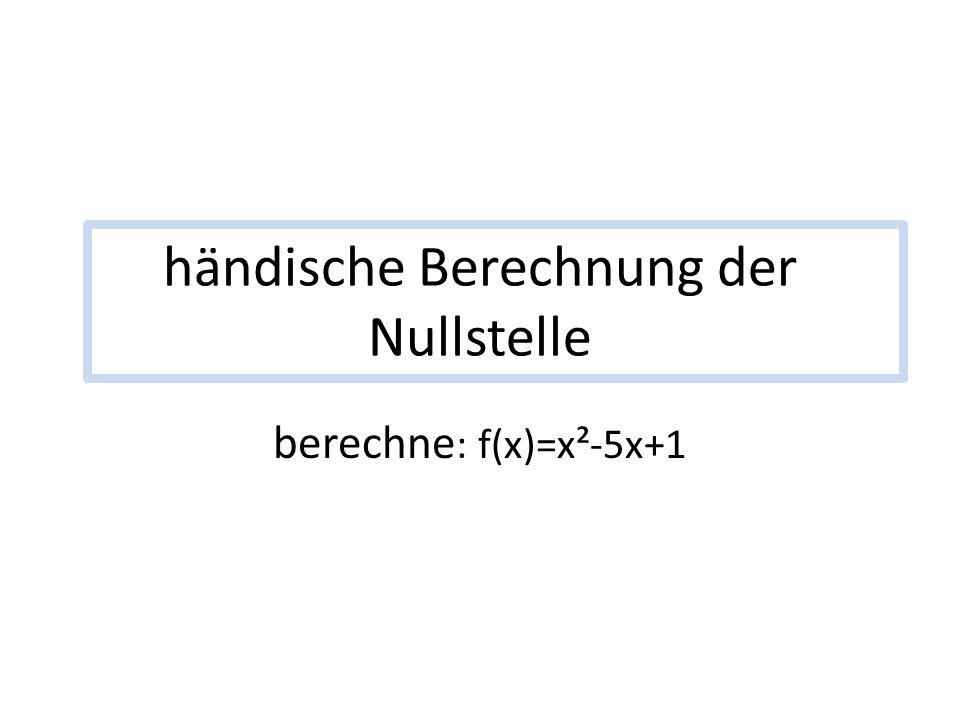 händische Berechnung der Nullstelle berechne : f(x)=x²-5x+1