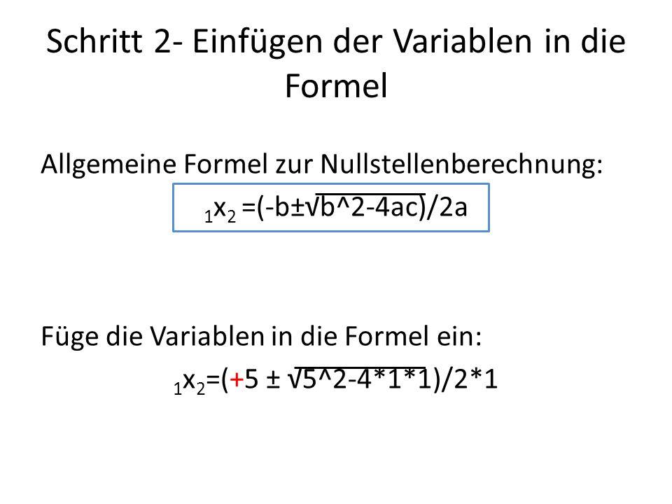 Schritt 2- Einfügen der Variablen in die Formel Allgemeine Formel zur Nullstellenberechnung: 1 x 2 =(-b±b^2-4ac)/2a Füge die Variablen in die Formel e