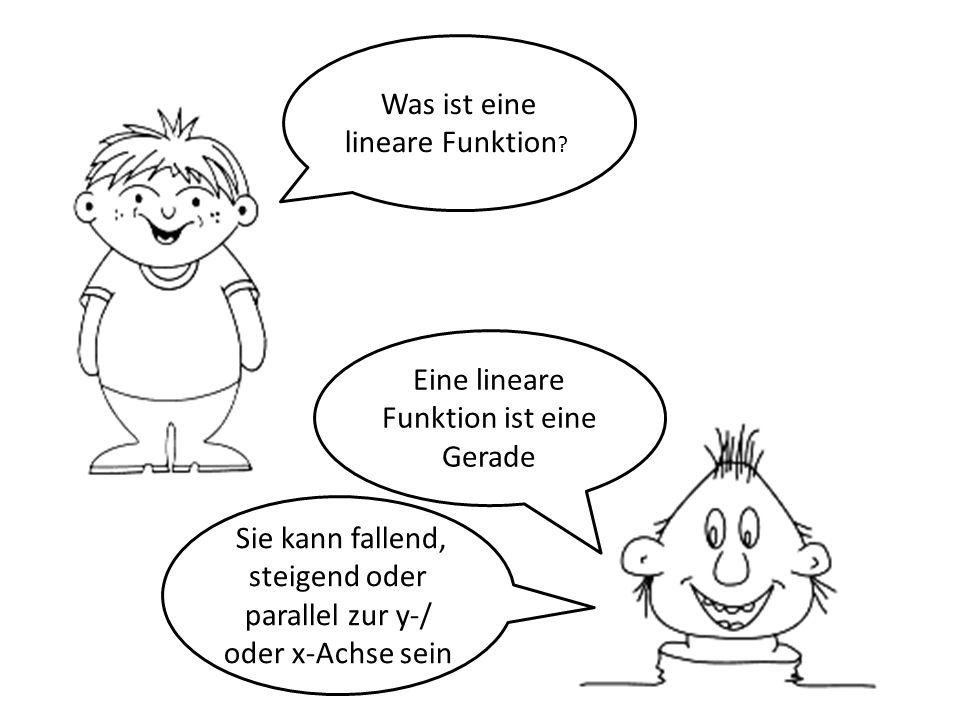 Was ist eine lineare Funktion ? Eine lineare Funktion ist eine Gerade Sie kann fallend, steigend oder parallel zur y-/ oder x-Achse sein